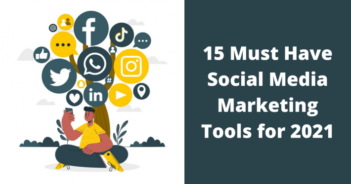 15 Must Have Social Media Marketing Tools for 2021