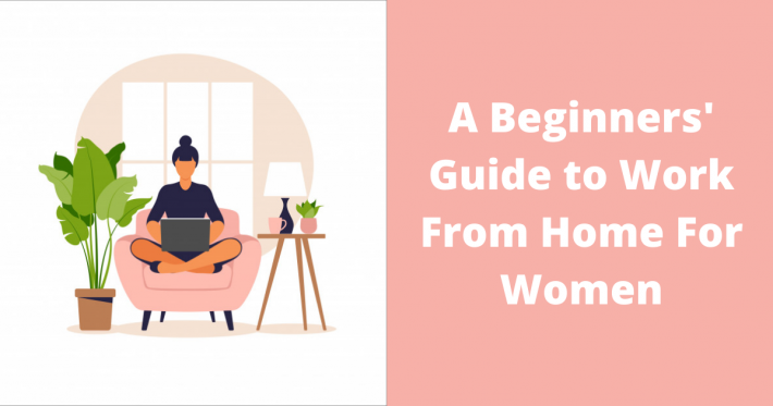 A Beginners' Guide to Work From Home For Women