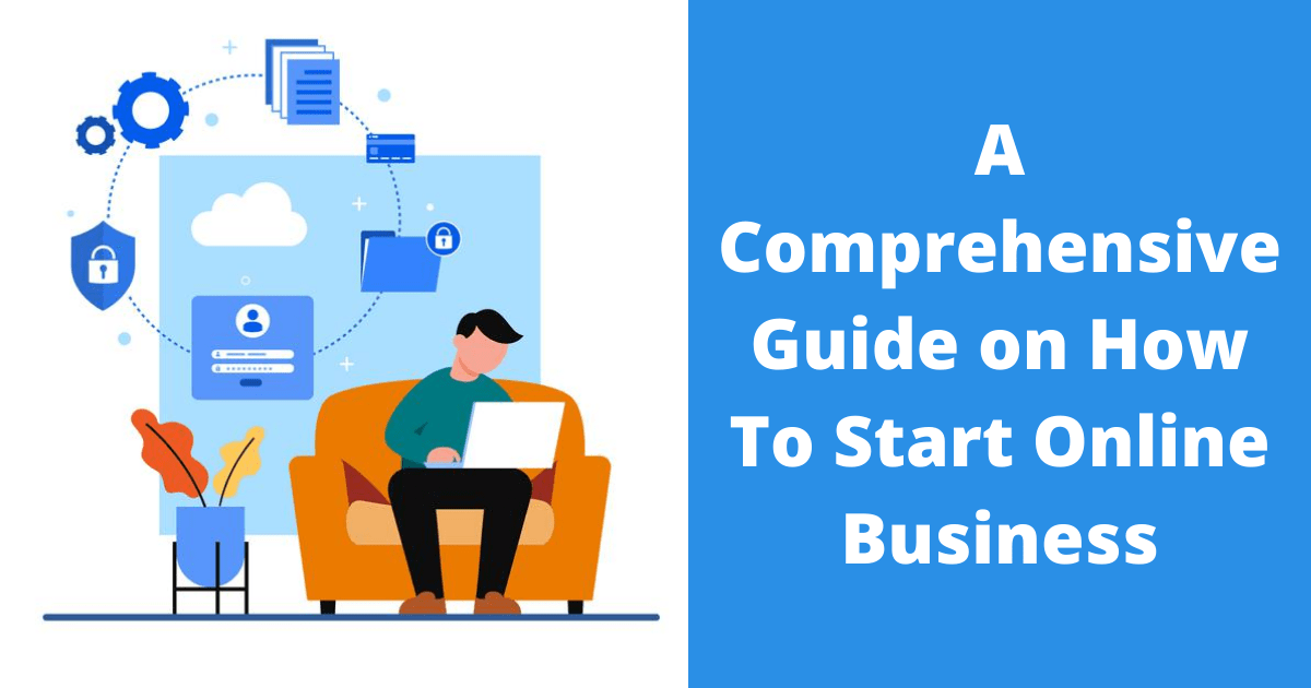 A Comprehensive Guide on How To Start Online Business