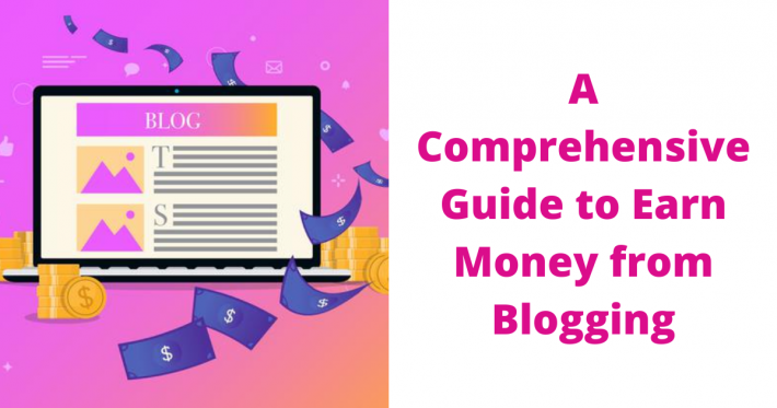 A Comprehensive Guide to Earn Money from Blogging