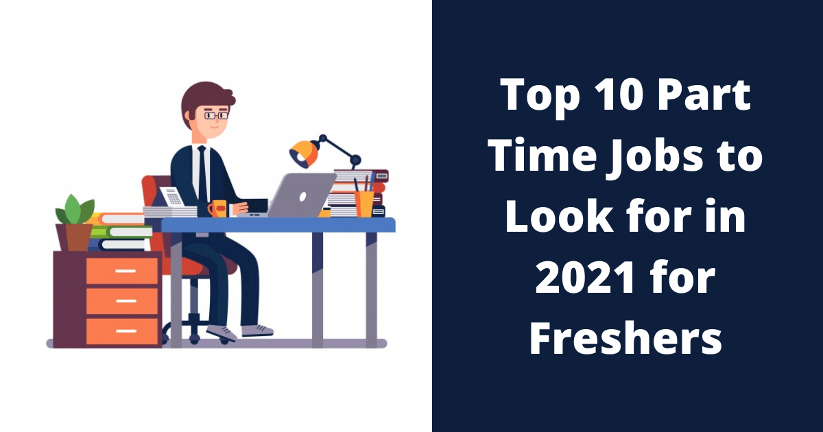 Top 10 Part Time Jobs to Look for in 2021 for Freshers