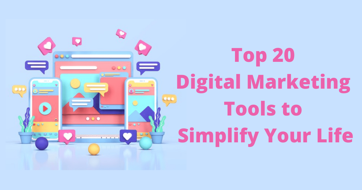 Top 20 Digital Marketing Tools to Simplify Your Life