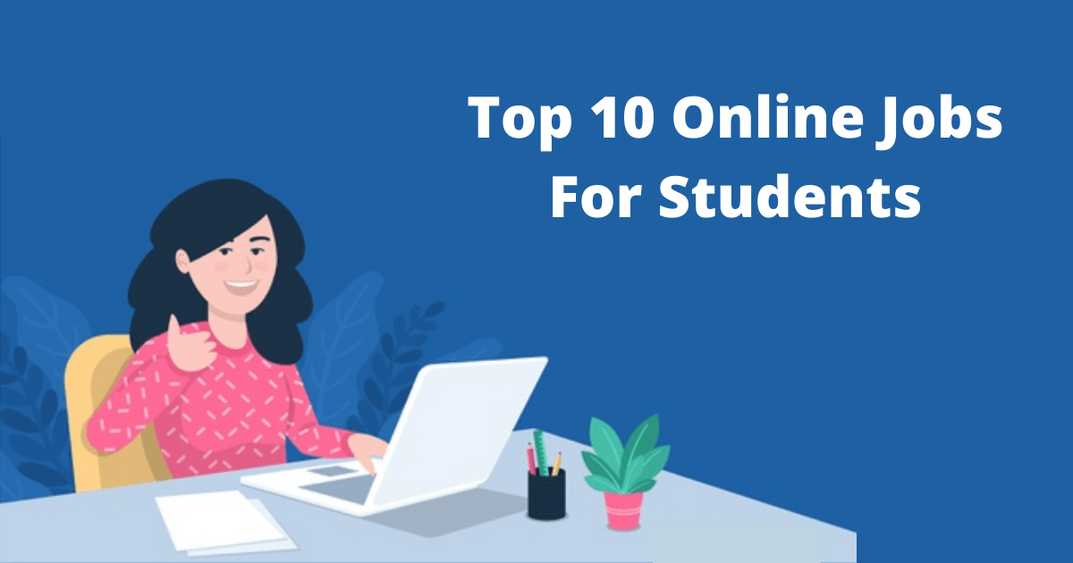 Top 10 Online Jobs For Students in 2021