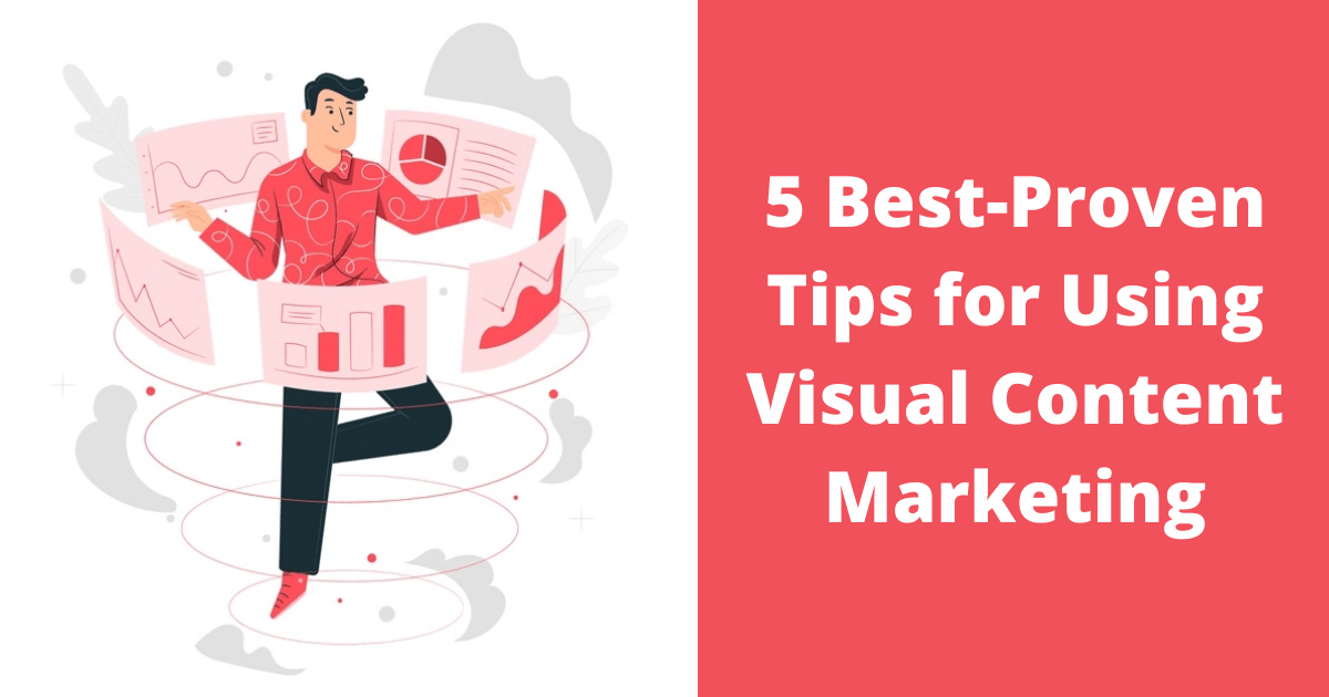 5 Best-Proven Tips for Using Visual Content Marketing