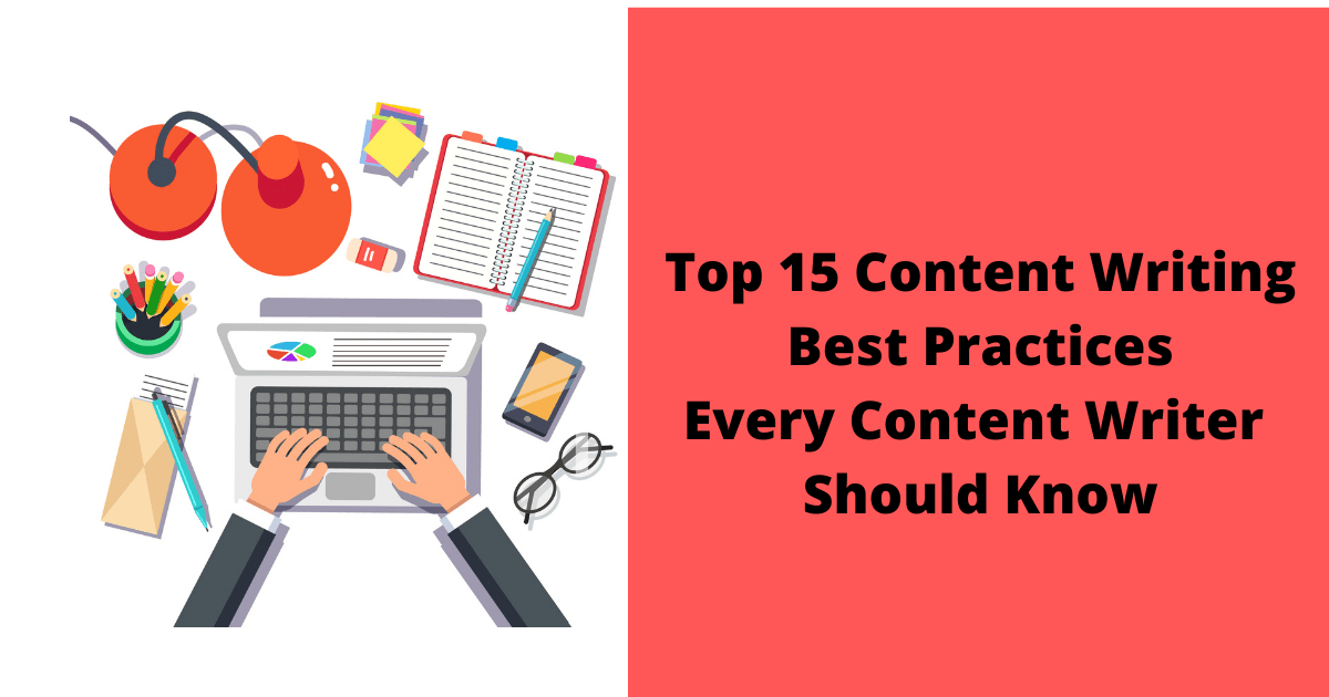 Top 15 Content Writing Best Practices Every Content Writer Should Know