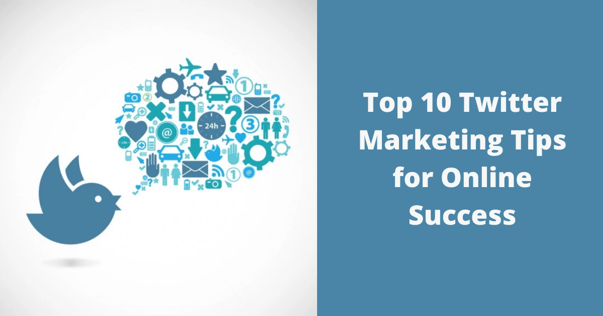 Top 10 Twitter Marketing Tips for Online Success