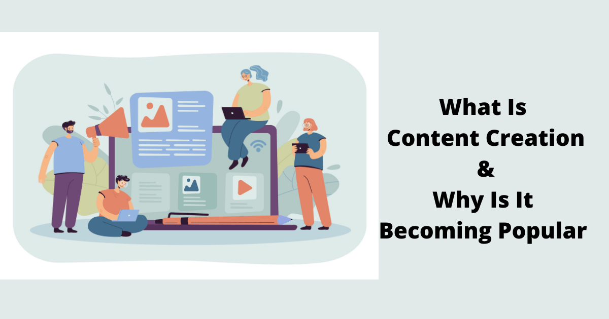 What is Content Creation & Why is it Becoming Popular?